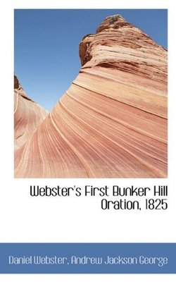 Webster's First Bunker Hill Oration, 1825 by Andrew Jackson George Daniel Webster