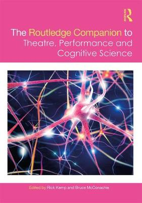 The Routledge Companion to Theatre, Performance, and Cognitive Science by Rick Kemp