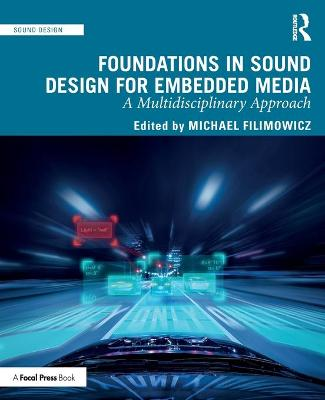 Foundations in Sound Design for Embedded Media: A Multidisciplinary Approach by Michael Filimowicz