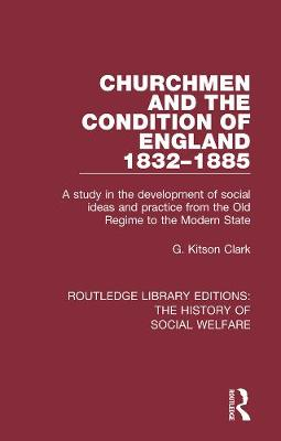 Churchmen and the Condition of England 1832-1885 by G Kitson Clark