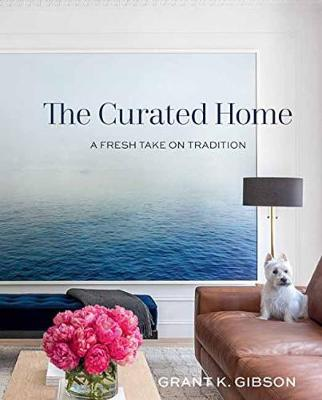 The Curated Home by Grant Gibson