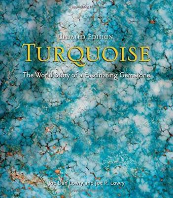 Turquoise: The World Story of a Fascinating Gemstone by Joe Dan Lowry