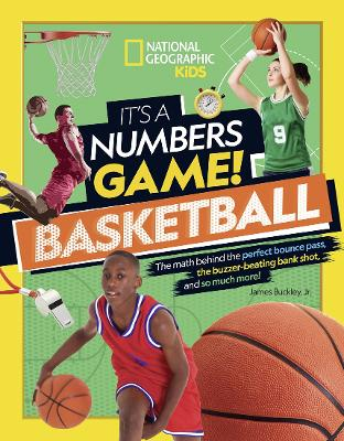 It's a Numbers Game: Basketball: From Amazing Stats to Incredible Scores, It Adds Up to Awesome by National Geographic Kids