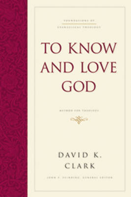 To Know and Love God by David K. Clark