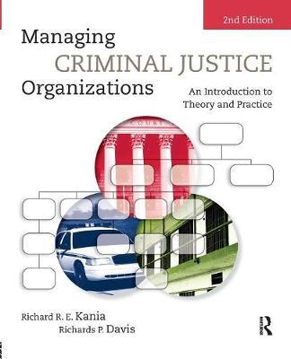 Managing Criminal Justice Organizations by Richard R.E. Kania
