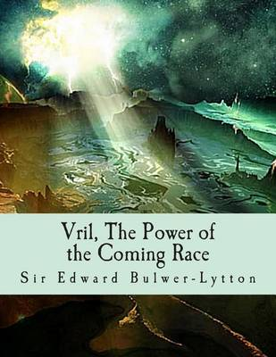 The Vril, the Power of the Coming Race by Sir Edward Bulwer-Lytton