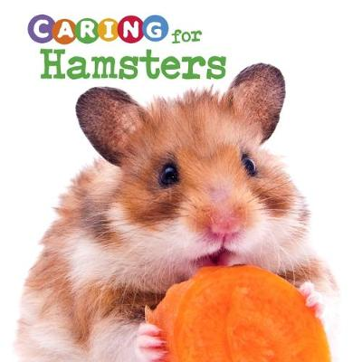 Caring for Hamsters by Tammy Gagne