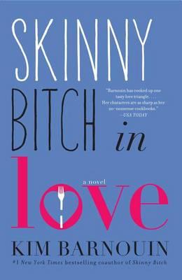 Skinny Bitch in Love by Kim Barnouin