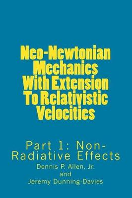 Neo-Newtonian Mechanics with Extension to Relativistic Velocities by Dennis P Allen, Jr