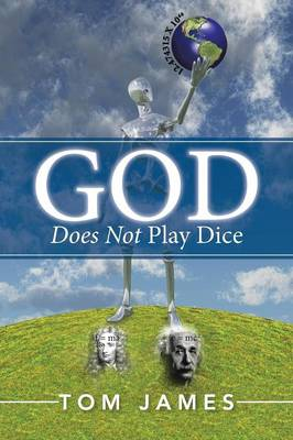 God Does Not Play Dice by Tom James