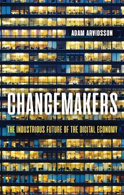 Changemakers: The Industrious Future of the Digital Economy by Adam Arvidsson