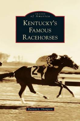 Kentucky's Famous Racehorses by Patricia L Thompson