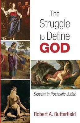 The Struggle to Define God by Robert A Butterfield