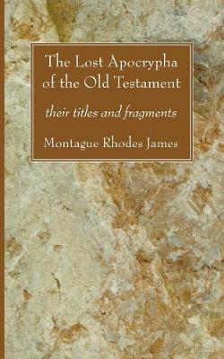 The Lost Apocrypha of the Old Testament by Montague Rhodes James