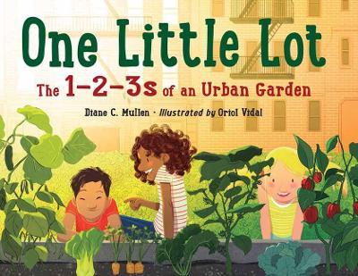 One Little Lot: The 1-2-3s of an Urban Garden by Diane C. Mullen