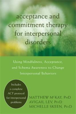 Acceptance and Commitment Therapy for Interpersonal Problems by Matthew McKay