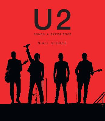 U2: Songs + Experience by Niall Stokes