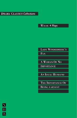 Wilde: Four Plays by Oscar Wilde
