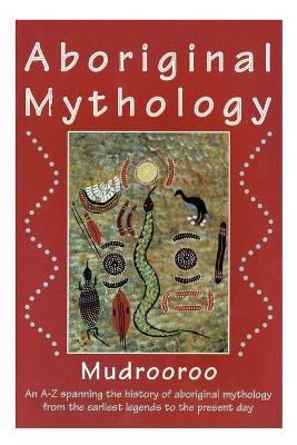 ABORIGINAL MYTHOLOGY by Mudrooroo