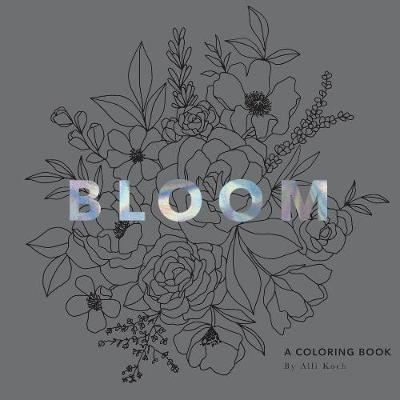 Bloom: A Coloring Book by Alli Koch