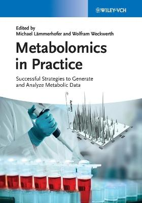 Metabolomics in Practice by Michael Lammerhofer