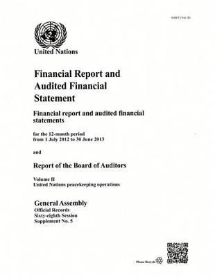 Financial report and audited financial statements for the 12-month period from 1 July 2012 to 30 June 2013 and report of the Board of Auditors by United Nations: General Assembly