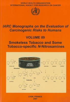 Smokeless Tobacco and Some Tobacco-specific N-Nitrosamines by The International Agency for Research on Cancer