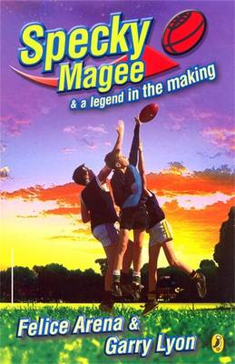 Specky Magee And A Legend In The Making by Felice Arena
