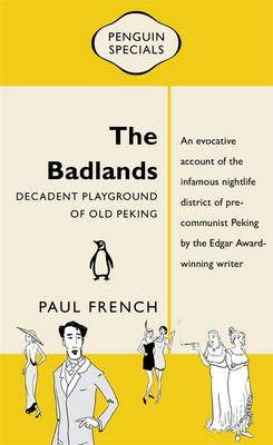 The Badlands: Decadent Playground Of Old Peking: Penguin Special by Paul French