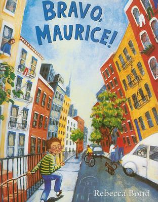 Bravo, Maurice! by Rebecca Bond