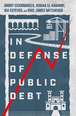 In Defense of Public Debt by Barry Eichengreen