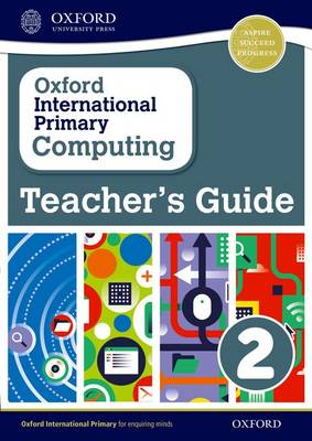 Oxford International Primary Computing: Teacher's Guide 2 by Alison Page