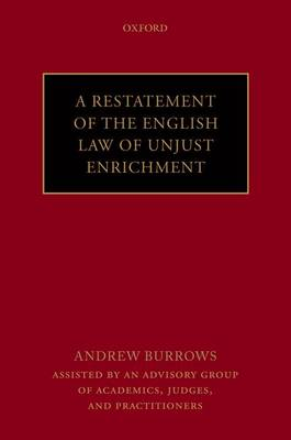 A Restatement of the English Law of Unjust Enrichment by Andrew Burrows FBA, QC (hon)