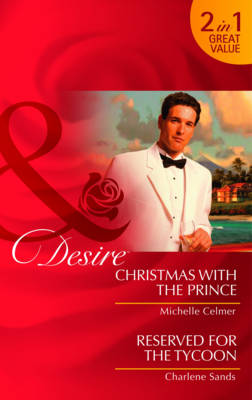 Christmas with the Prince: AND Reserved for the Tycoon by Michelle Celmer