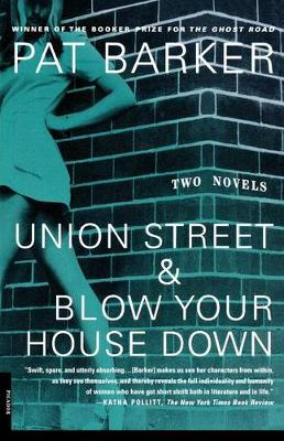 Union Street and Blow Your House Down by Pat Barker