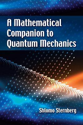 A Mathematical Companion to Quantum Mechanics by Shlomo Sternberg