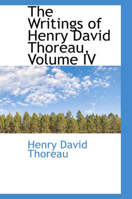 The Writings of Henry David Thoreau, Volume IV by Henry David Thoreau