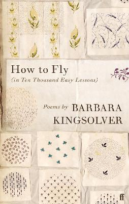 How to Fly: (in Ten Thousand Easy Lessons) by Barbara Kingsolver