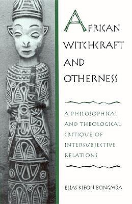 African Witchcraft and Otherness by Elias Kifon Bongmba