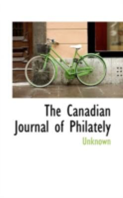 The Canadian Journal of Philately by Unknown