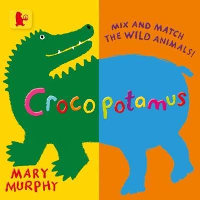 Crocopotamus: Mix and match the wild animals! by Mary Murphy