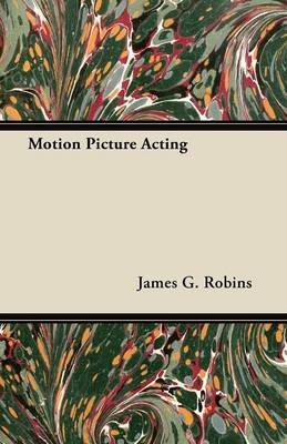 Motion Picture Acting by James Robins