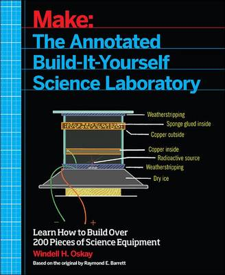 Make - The Annotated Build-it-Yourself Science Laboratory by Windell Oskay