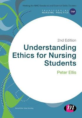 Understanding Ethics for Nursing Students by Peter Ellis