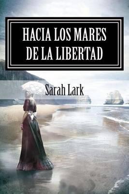 Hacia Los Mares de La Libertad by Sarah Lark
