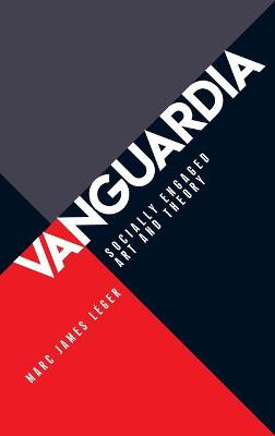 Vanguardia: Socially Engaged Art and Theory by Marc James Leger