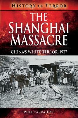 The Shanghai Massacre: China's White Terror, 1927 by Carradice, Phil