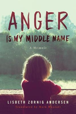 Anger Is My Middle Name: A Memoir by Lisbeth Zornig Andersen