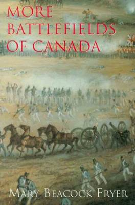 More Battlefields of Canada by Mary Beacock Fryer