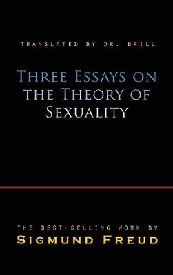 Three Essays on the Theory of Sexuality by Sigmund Freud